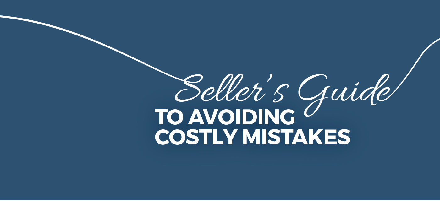 Get our seller's guide to avoiding costly mistakes
